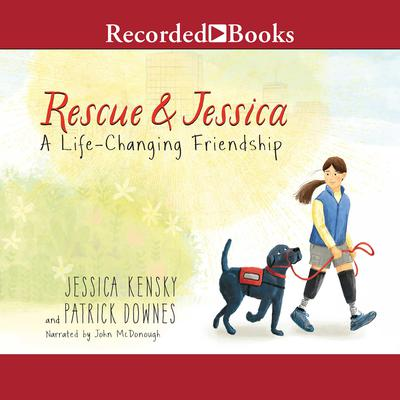 Rescue and Jessica: A Life-Changing Friendship Audiobook, by Jessica Kensky