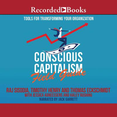 Conscious Capitalism Field Guide: Tools for Transforming Your Organization Audiobook, by Raj Sisodia