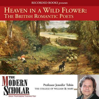 Heaven in a Wild Flower: The British Romantic Poets Audiobook, by Adam Potkay