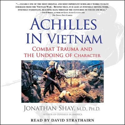 Achilles in Vietnam: Combat Trauma and the Undoing of Character Audiobook, by Jonathan Shay