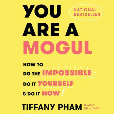 You Are a Mogul: How to Do the Impossible, Do It Yourself, and Do It Now Audiobook, by Tiffany Pham