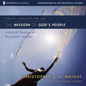The Mission of Gods People: Audio Lectures: A Biblical Theology of the Churchs Mission Audiobook, by Christopher J. H. Wright