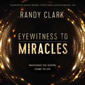 Eyewitness to Miracles Audiobook, by Randy Clark