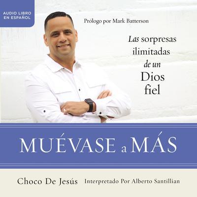 Muévase a más: Las sorpresas ilimitadas de un Dios fiel Audiobook, by Choco De Jesús