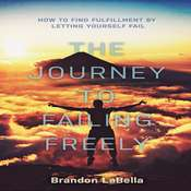 The Journey to Failing Freely Audiobook, by Brandon LaBella