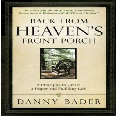 Back From Heaven's Front Porch: Five Principles to Create a Happy and Fulfilling Life Audiobook, by Danny Bader