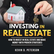 Investing In Real Estate: How to Invest in Real Estate and Make Money with Proven Strategies Audiobook, by Kevin D. Peterson