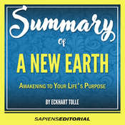 Summary Of A New Earth: Awakening To Your Lifes Purpose - By Eckhart Tolle Audiobook, by Sapiens Editorial
