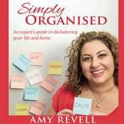 Simply Organized: An Expert's Guide to Decluttering Your Life and Home Audiobook, by Amy Revell