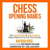 Chess Opening Names: The Fascinating and Entertaining History Behind the First Few Moves Audiobook, by Nathan Rose