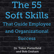 The 55 Soft Skills That Guide Employee and Organizational Success Audiobook, by Tobin Porterfield