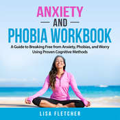 Anxiety And Phobia Workbook: A Guide to Breaking Free from Anxiety, Phobias, and Worry Using Proven Cognitive Methods Audiobook, by Lisa Fletcher