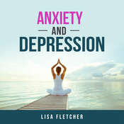 Anxiety And Depression: How to Overcome Intrusive Thoughts With Simple Practices Audiobook, by Lisa Fletcher