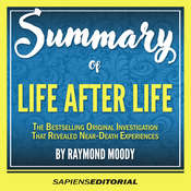 Summary Of Life After Life: The Bestselling Original Investigation That Revealed Near-Death Experiences - By Raymond Moody Audiobook, by Sapiens Editorial