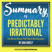 """Summary Of """"Predictably Irrational: The Hidden Forces That Shape Our Decisions -  By Dan Ariely"""" Audiobook, by Sapiens Editorial