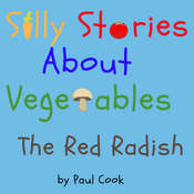 Silly Stories About Vegetables: The Red Radish Audiobook, by Paul Cook