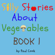 Silly Stories About Vegetables Book 1 Audiobook, by Paul Cook