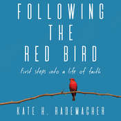 Following the Red Bird: First Steps into a Life of Faith Audiobook, by Kate H. Rademacher