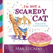 Im Not a Scaredy Cat: A Prayer for When You Wish You Were Brave Audiobook, by Max Lucado