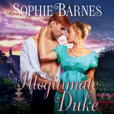 The Illegitimate Duke: Diamonds in the Rough Audiobook, by Sophie Barnes
