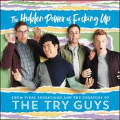 The Hidden Power of F*cking Up: The Hidden Power of F***ing Up Audiobook, by Eugene Lee Yang, Keith Habersberger, Ned Fulmer, The Try Guys, Zach Kornfeld