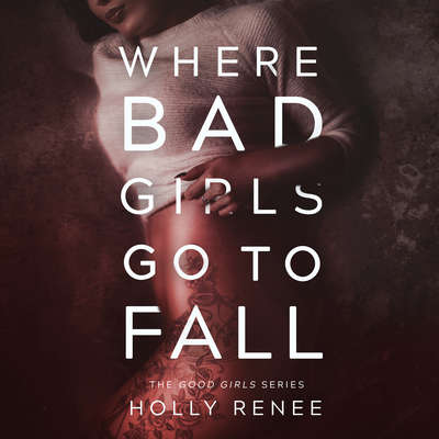 Where Bad Girls Go to Fall (The Good Girls Series Book 2) Audiobook, by Holly Renee