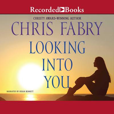 Looking Into You Audiobook, by Chris Fabry