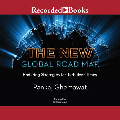 The New Global Road Map: Enduring Strategies for Turbulent Times Audiobook, by Pankaj Ghemawat