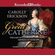 Great Catherine: The Life of Catherine the Great, Empress of Russia Audiobook, by Carolly Erickson|