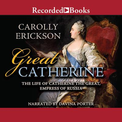 Great Catherine: The Life of Catherine the Great, Empress of Russia Audiobook, by Carolly Erickson