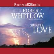 Greater Love Audiobook, by Robert Whitlow, Robert Whitlow