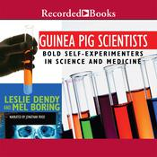 Guinea Pig Scientists: Bold Self-Experimenters in Science and Medicine Audiobook, by Leslie Dendy, Mel Boring