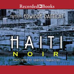 Haiti Noir Audiobook, by Edwidge Danticat