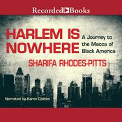 Harlem Is Nowhere: A Journey to the Mecca of Black America Audiobook, by Sharifa Rhodes-Pitts|