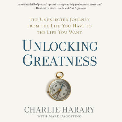 Unlocking Greatness: The Unexpected Journey from the Life You Have to the Life You Want Audiobook, by Charlie Harary