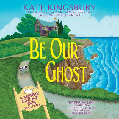 Be Our Ghost: A Merry Ghost Inn Mystery Audiobook, by Kate Kingsbury