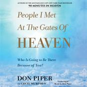 People I Met at the Gates of Heaven: Who Is Going to Be There Because of You? Audiobook, by Don Piper, Cecil Murphey