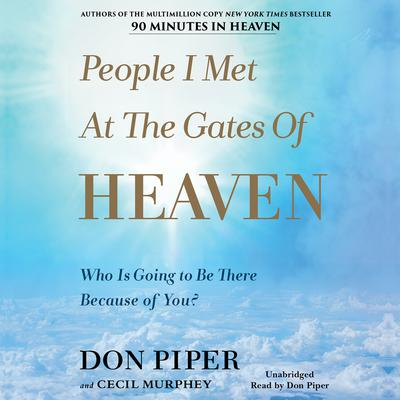 People I Met at the Gates of Heaven: Who Is Going to Be There Because of You? Audiobook, by Don Piper