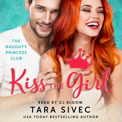 Kiss the Girl: The Naughty Princess Club Audiobook, by Tara Sivec