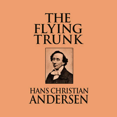 The Flying Trunk Audiobook, by Hans Christian Andersen