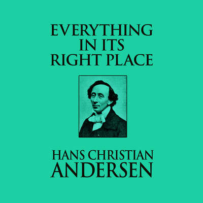Everything in its Right Place Audiobook, by Hans Christian Andersen
