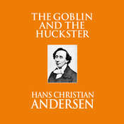 The Goblin and the Huckster Audiobook, by Hans Christian Andersen