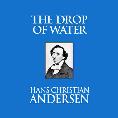 The Drop of Water Audiobook, by Hans Christian Andersen