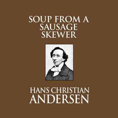 Soup From A Sausage Skewer Audiobook, by Hans Christian Andersen