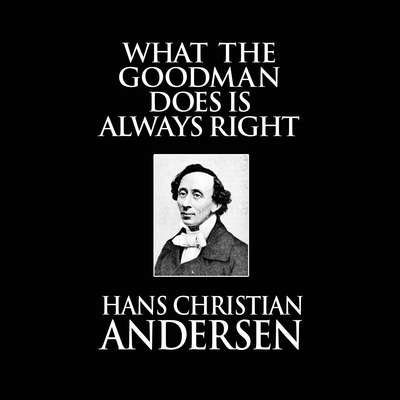 What the Goodman Does Is Always Right Audiobook, by Hans Christian Andersen