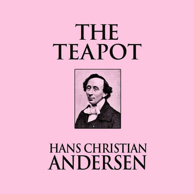 The Teapot Audiobook, by Hans Christian Andersen