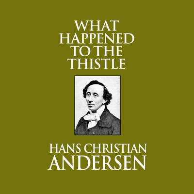 What Happened to the Thistle Audiobook, by Hans Christian Andersen