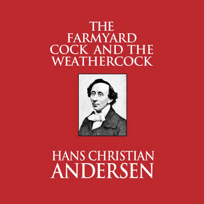 The Farmyard Cock and the Weathercock Audiobook, by Hans Christian Andersen