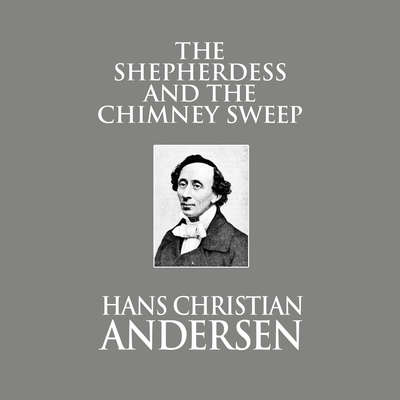 The Shepherdess and the Chimney Sweep Audiobook, by Hans Christian Andersen
