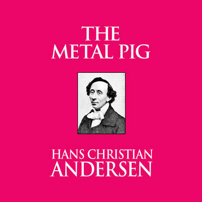 The Metal Pig Audiobook, by Hans Christian Andersen